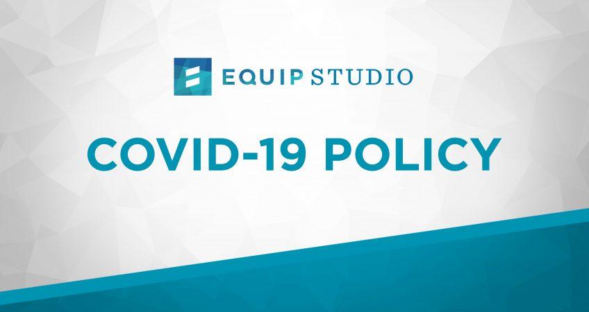 Equip Studio COVID-19 Policy